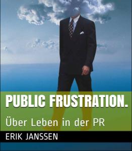 Erik Janssen, PR, Public Frustration, Verena Bender, PR Coaching, Medien, PR Blog, Kommunikation, Öffentlichkeitsarbeit, PR Berater, PR Idee, Presse