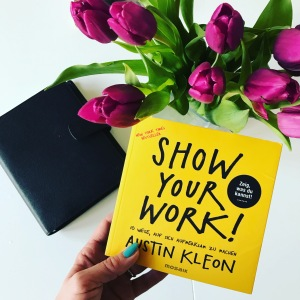 Show your work, Austin Kleon, Verena Bender, PR, Kommunikation, Pressearbeit, PR Coach, PR Idee, PR Blog, Kommunikations Coach, Lesen, Buchtipp, Digitalisierung
