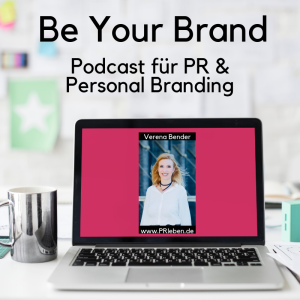 Be your Brand, Podcast, Personal Branding, Verena Bender, PRleben, Kommunikation, Coaching