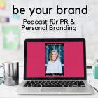 Be your Brand, Podcast, Personal Branding, Verena Bender, PRleben, Kommunikation, Coaching